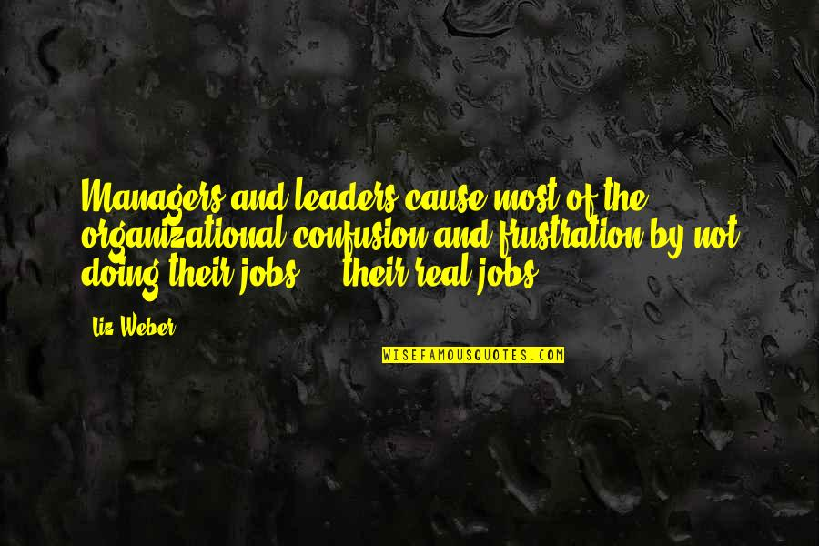 Frustration Quotes By Liz Weber: Managers and leaders cause most of the organizational