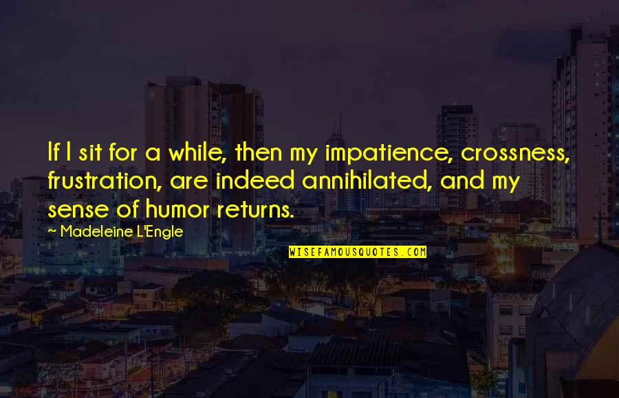 Frustration Quotes By Madeleine L'Engle: If I sit for a while, then my