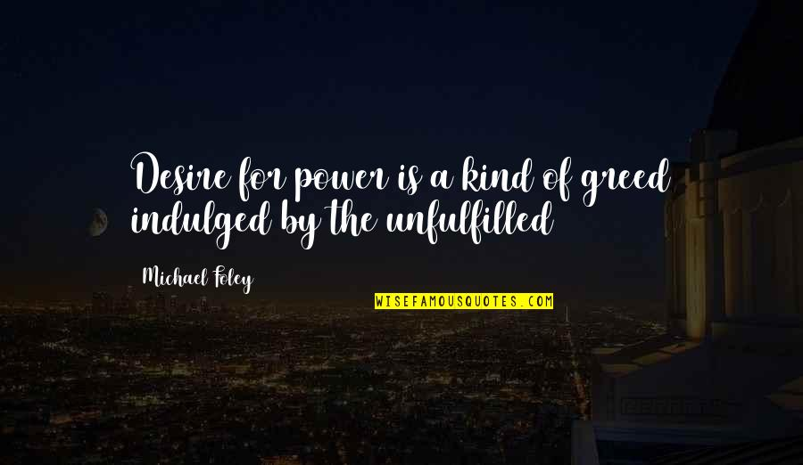 Frustration Quotes By Michael Foley: Desire for power is a kind of greed