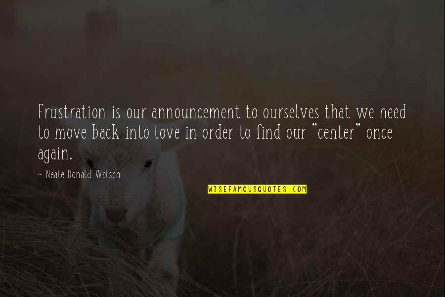 Frustration Quotes By Neale Donald Walsch: Frustration is our announcement to ourselves that we