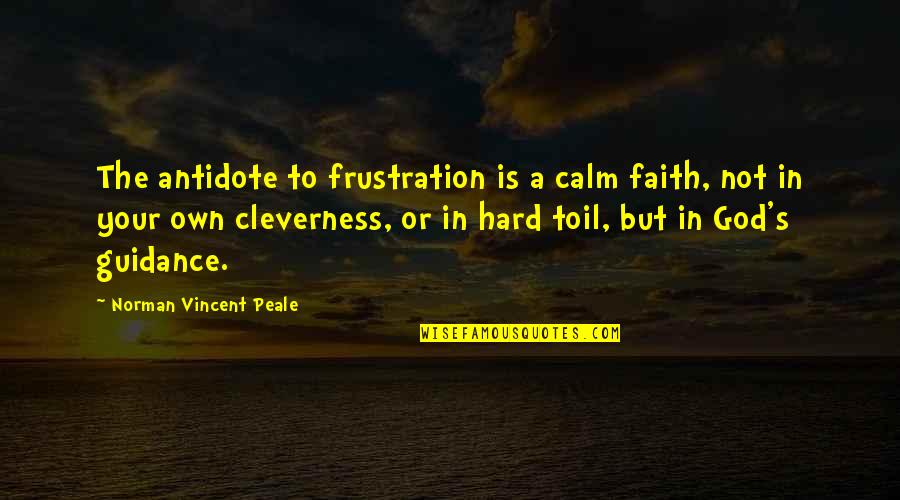 Frustration Quotes By Norman Vincent Peale: The antidote to frustration is a calm faith,