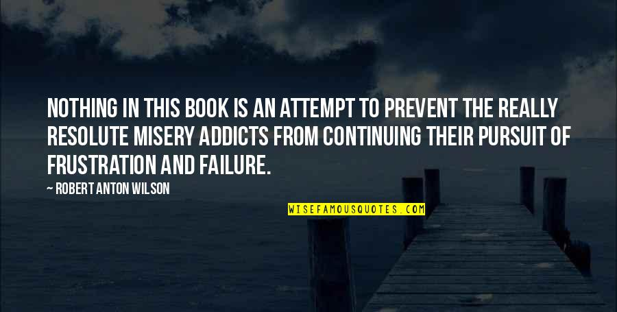 Frustration Quotes By Robert Anton Wilson: Nothing in this book is an attempt to