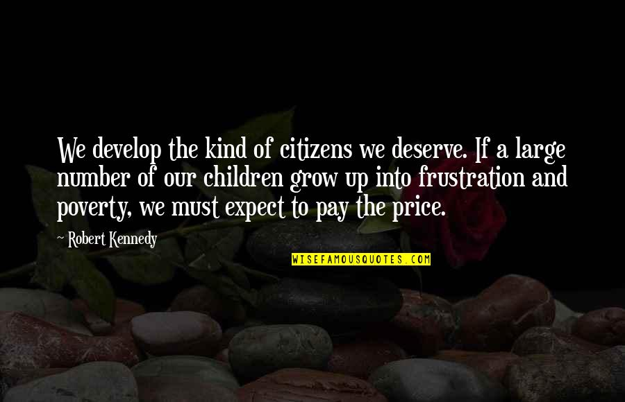 Frustration Quotes By Robert Kennedy: We develop the kind of citizens we deserve.