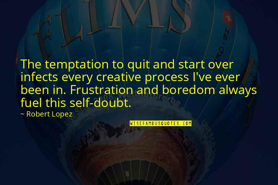 Frustration Quotes By Robert Lopez: The temptation to quit and start over infects