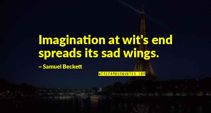 Frustration Quotes By Samuel Beckett: Imagination at wit's end spreads its sad wings.