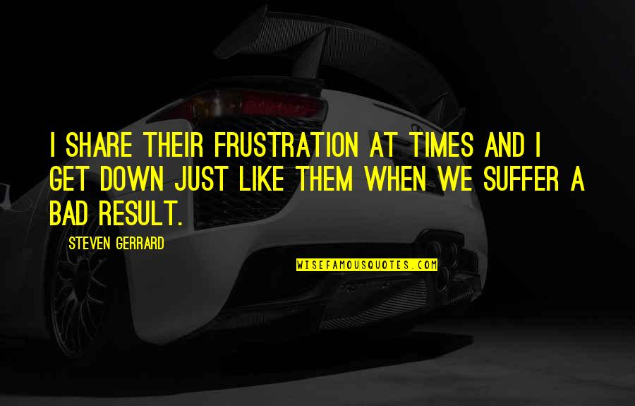 Frustration Quotes By Steven Gerrard: I share their frustration at times and I