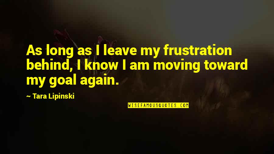 Frustration Quotes By Tara Lipinski: As long as I leave my frustration behind,