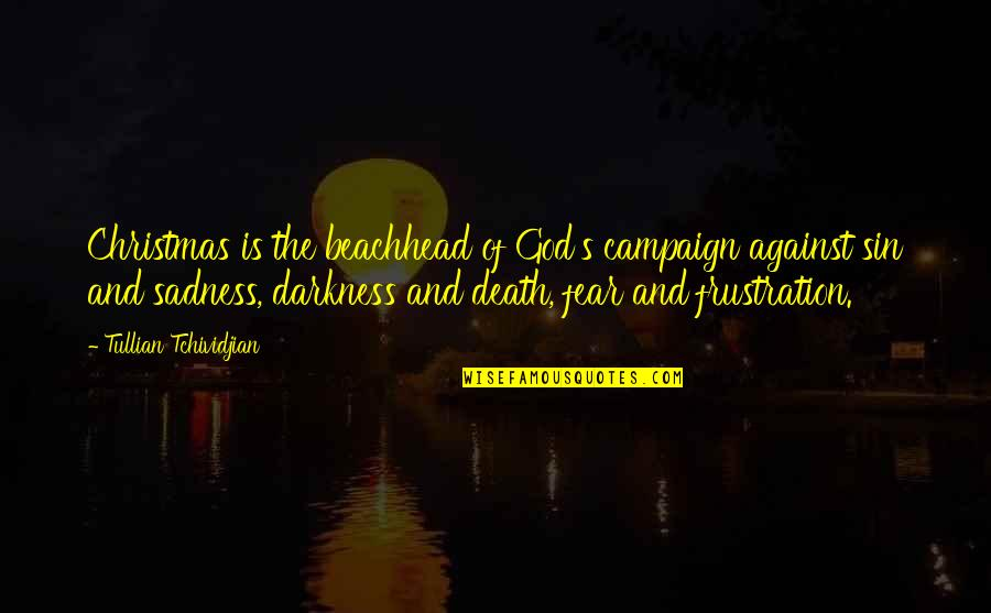 Frustration Quotes By Tullian Tchividjian: Christmas is the beachhead of God's campaign against