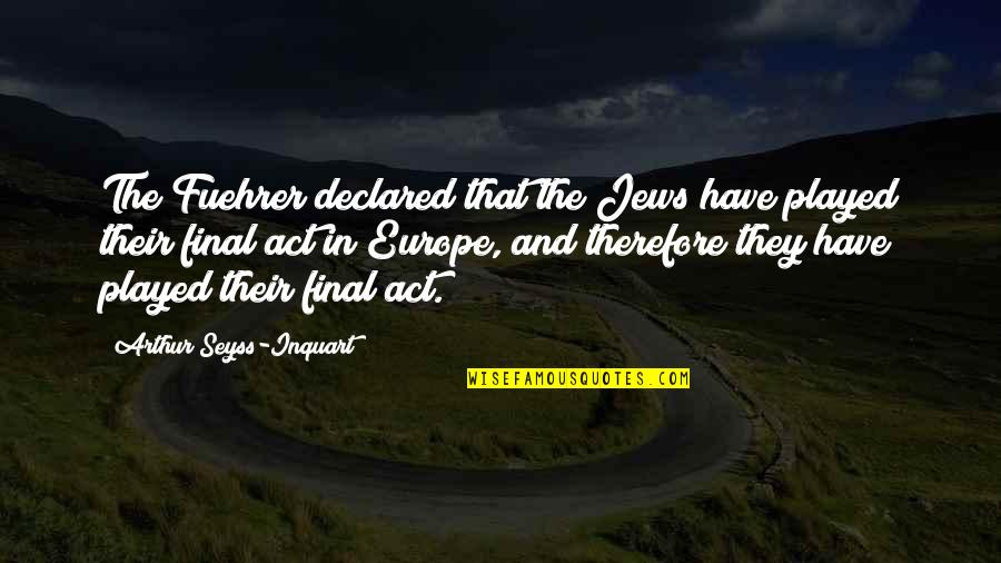 Fuehrer Quotes By Arthur Seyss-Inquart: The Fuehrer declared that the Jews have played