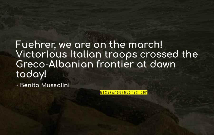 Fuehrer Quotes By Benito Mussolini: Fuehrer, we are on the march! Victorious Italian