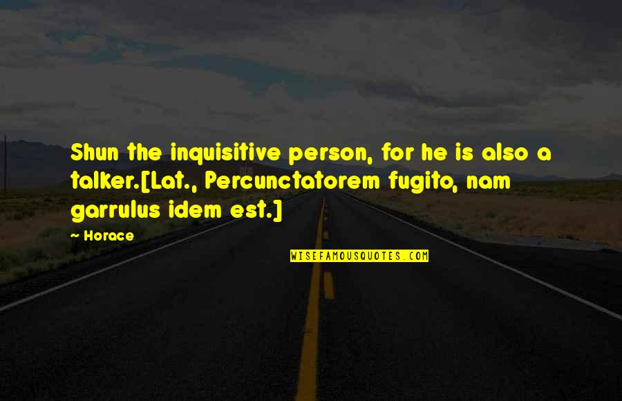 Fugito Quotes By Horace: Shun the inquisitive person, for he is also