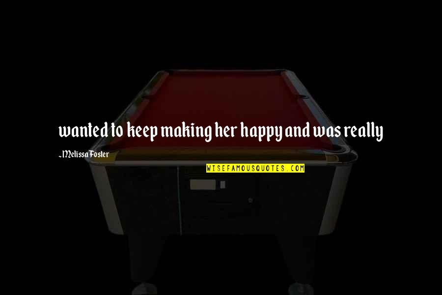Fugito Quotes By Melissa Foster: wanted to keep making her happy and was