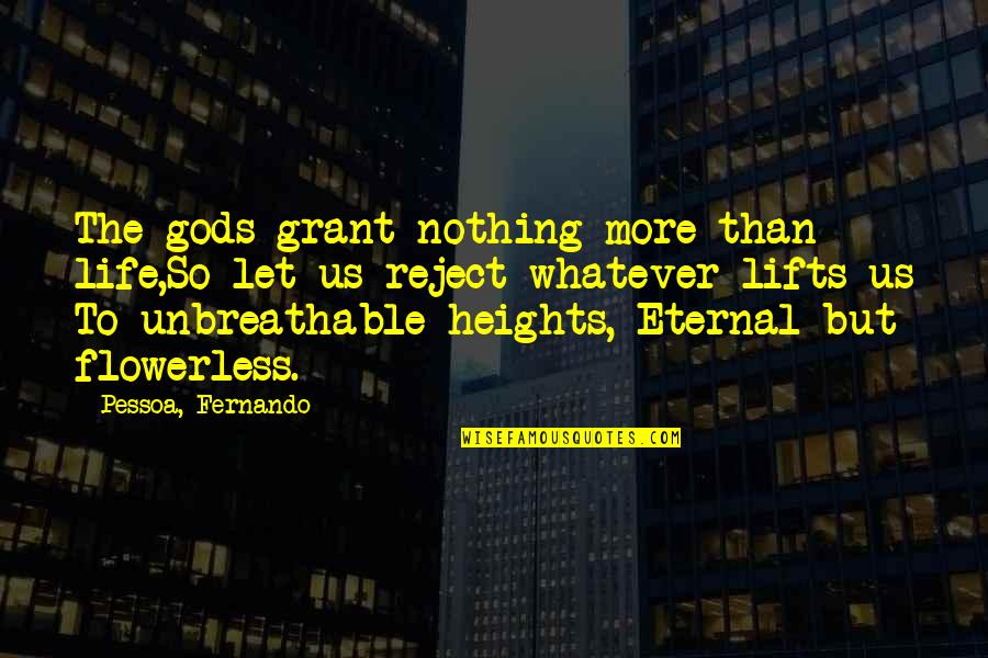 Fugito Quotes By Pessoa, Fernando: The gods grant nothing more than life,So let