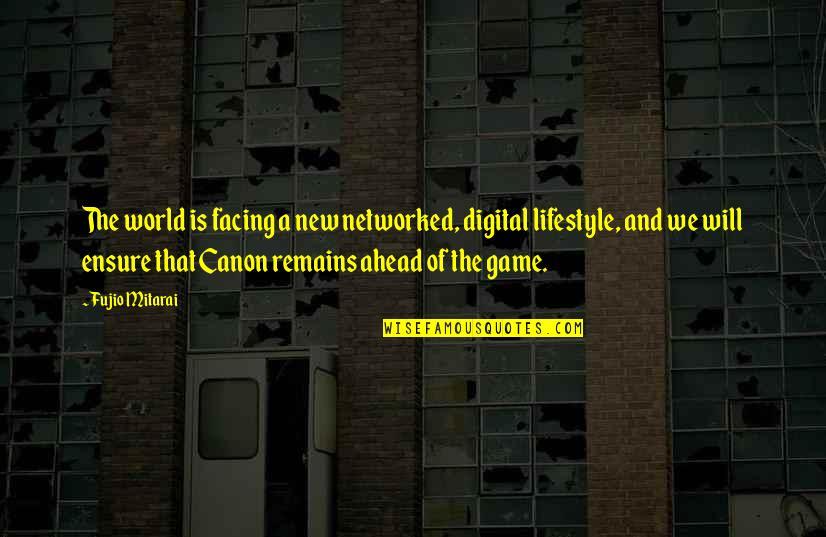 Fujio Mitarai Quotes By Fujio Mitarai: The world is facing a new networked, digital