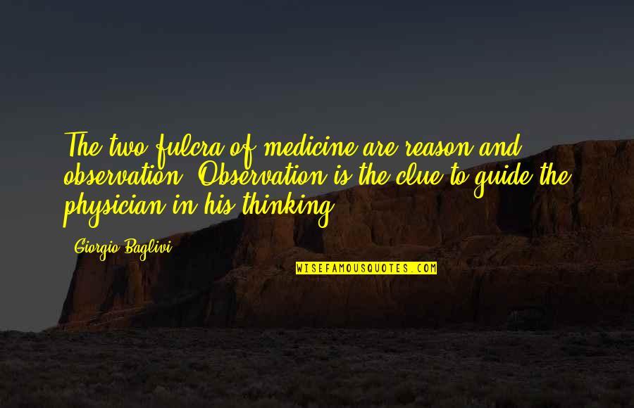 Fulcra Quotes By Giorgio Baglivi: The two fulcra of medicine are reason and