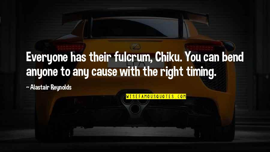 Fulcrum Quotes By Alastair Reynolds: Everyone has their fulcrum, Chiku. You can bend