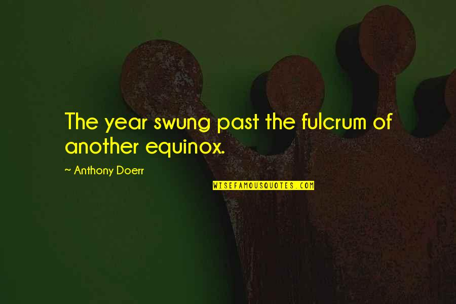 Fulcrum Quotes By Anthony Doerr: The year swung past the fulcrum of another
