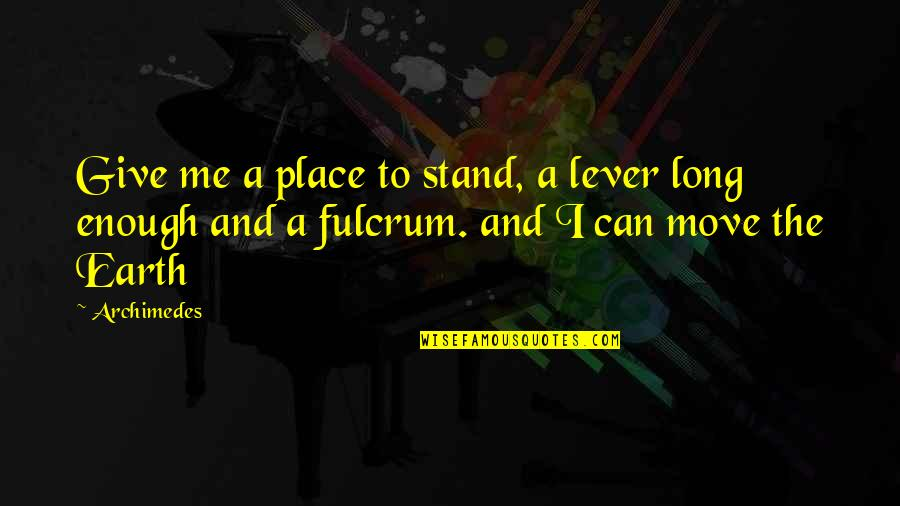 Fulcrum Quotes By Archimedes: Give me a place to stand, a lever