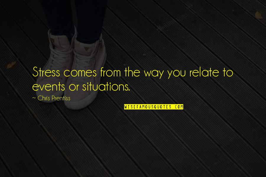 Fulcrum Quotes By Chris Prentiss: Stress comes from the way you relate to