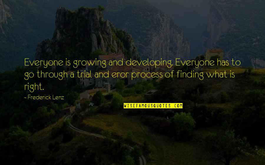 Fulcrum Quotes By Frederick Lenz: Everyone is growing and developing. Everyone has to