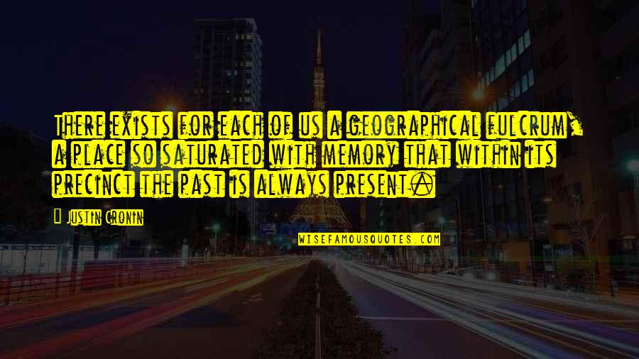 Fulcrum Quotes By Justin Cronin: There exists for each of us a geographical