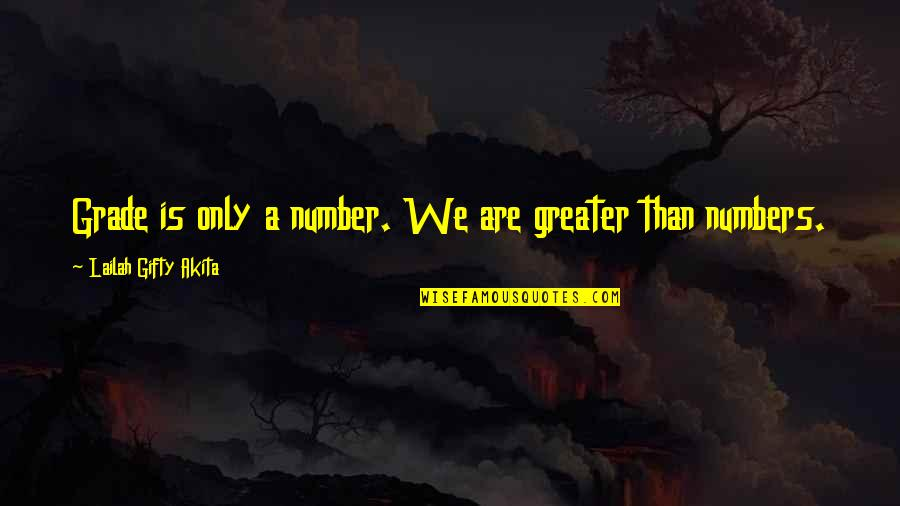 Fulcrum Quotes By Lailah Gifty Akita: Grade is only a number. We are greater