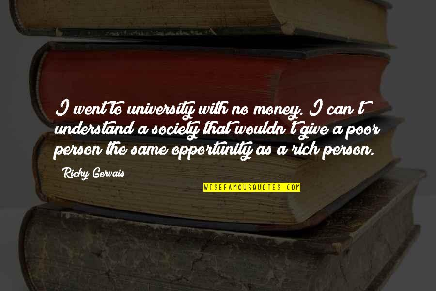 Fulcrum Quotes By Ricky Gervais: I went to university with no money. I