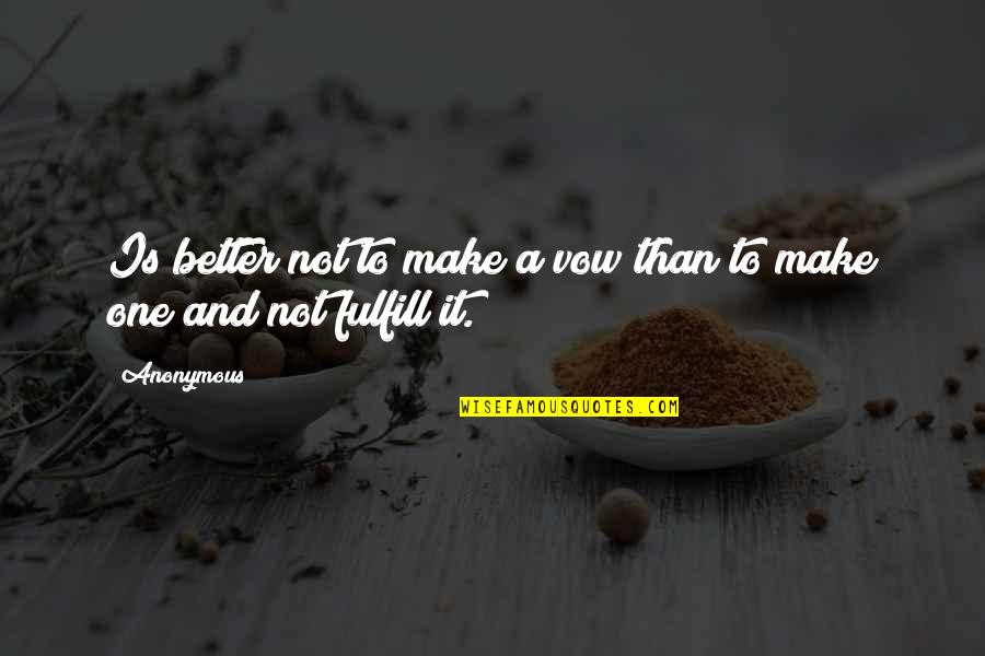 Fulfill'd Quotes By Anonymous: Is better not to make a vow than