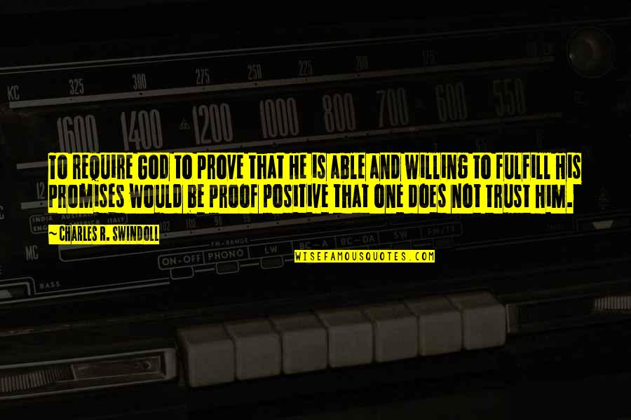 Fulfill'd Quotes By Charles R. Swindoll: To require God to prove that He is