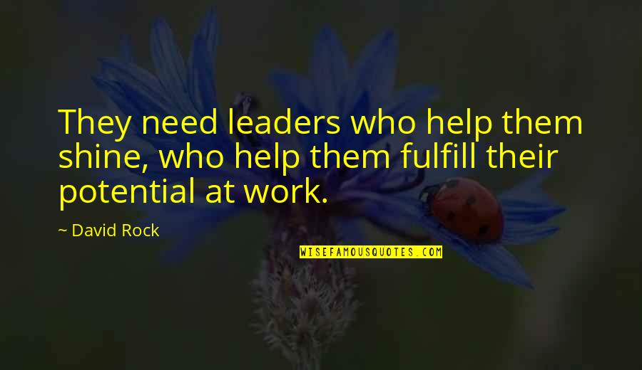 Fulfill'd Quotes By David Rock: They need leaders who help them shine, who