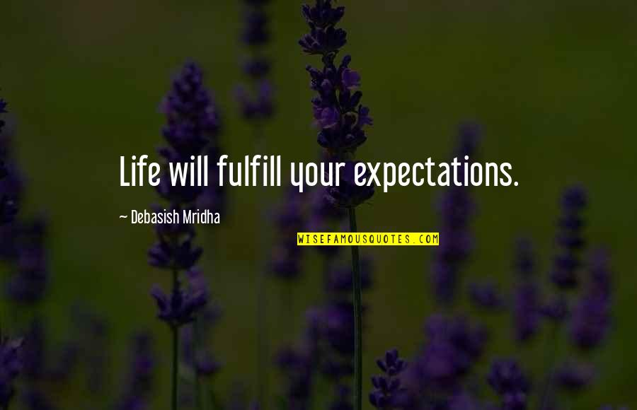 Fulfill'd Quotes By Debasish Mridha: Life will fulfill your expectations.