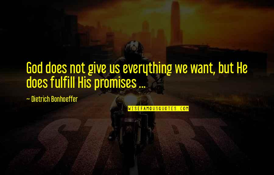Fulfill'd Quotes By Dietrich Bonhoeffer: God does not give us everything we want,