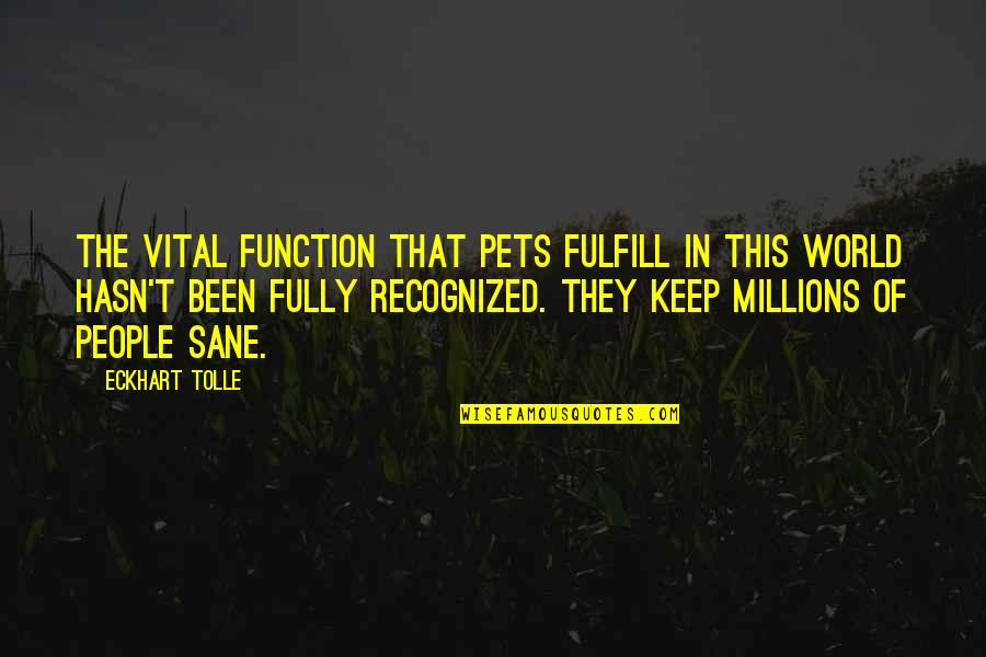 Fulfill'd Quotes By Eckhart Tolle: The vital function that pets fulfill in this