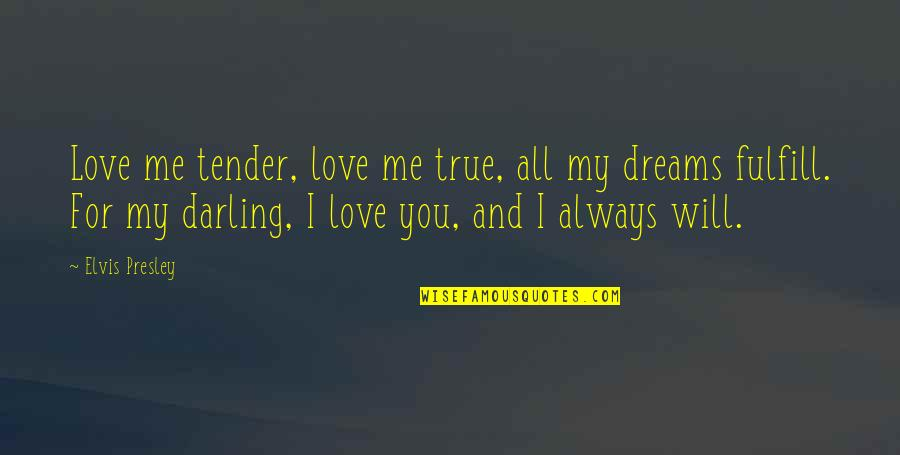 Fulfill'd Quotes By Elvis Presley: Love me tender, love me true, all my