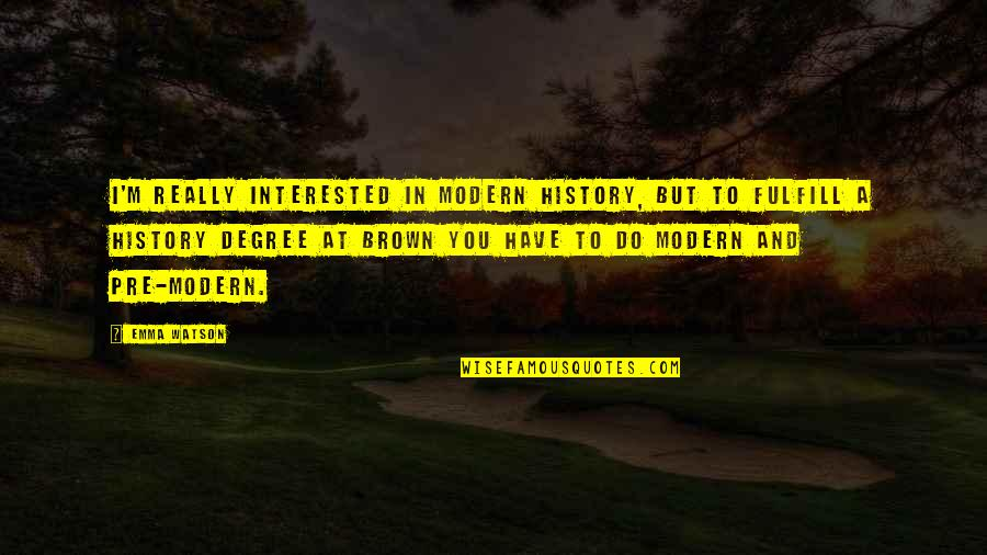 Fulfill'd Quotes By Emma Watson: I'm really interested in modern history, but to