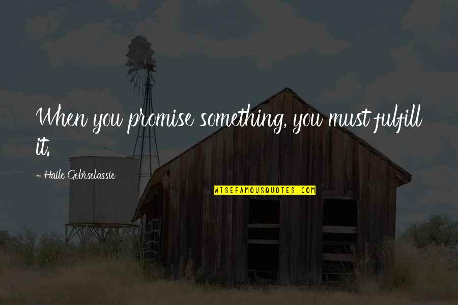 Fulfill'd Quotes By Haile Gebrselassie: When you promise something, you must fulfill it.