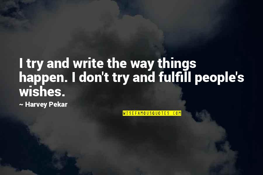 Fulfill'd Quotes By Harvey Pekar: I try and write the way things happen.