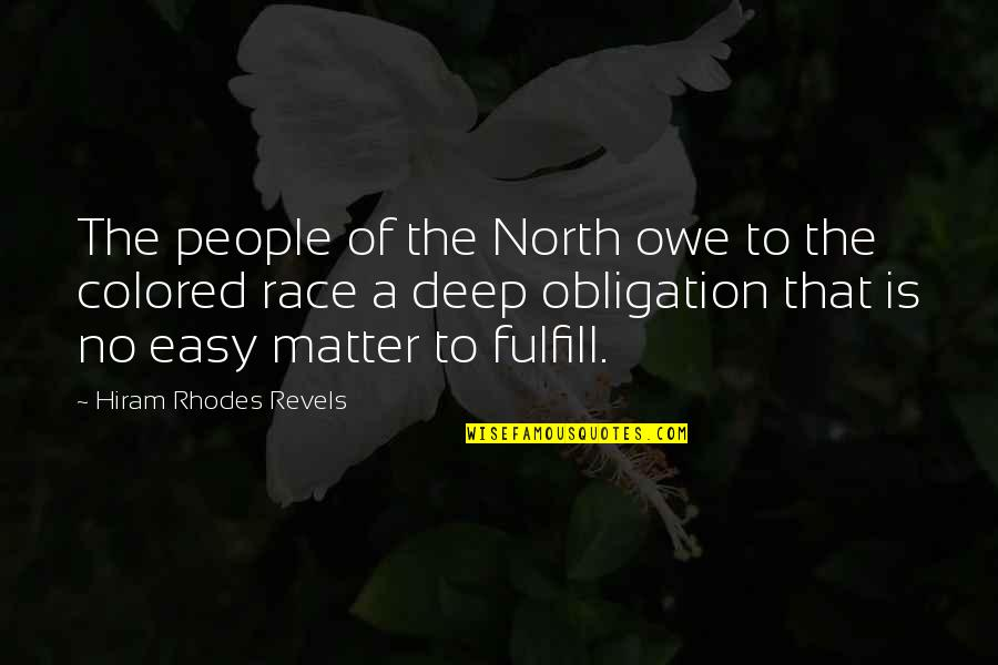 Fulfill'd Quotes By Hiram Rhodes Revels: The people of the North owe to the