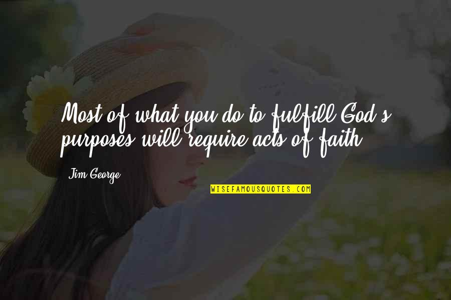 Fulfill'd Quotes By Jim George: Most of what you do to fulfill God's