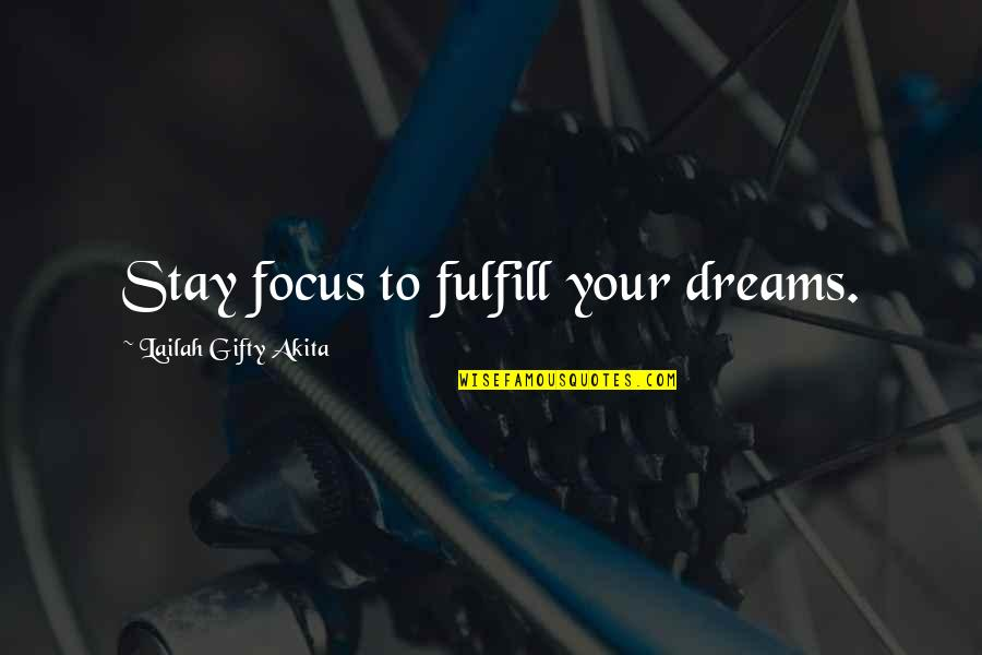 Fulfill'd Quotes By Lailah Gifty Akita: Stay focus to fulfill your dreams.