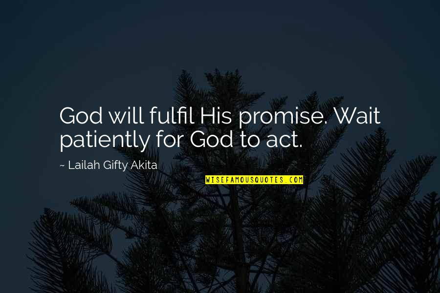 Fulfill'd Quotes By Lailah Gifty Akita: God will fulfil His promise. Wait patiently for