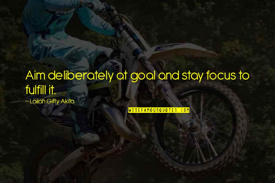 Fulfill'd Quotes By Lailah Gifty Akita: Aim deliberately at goal and stay focus to