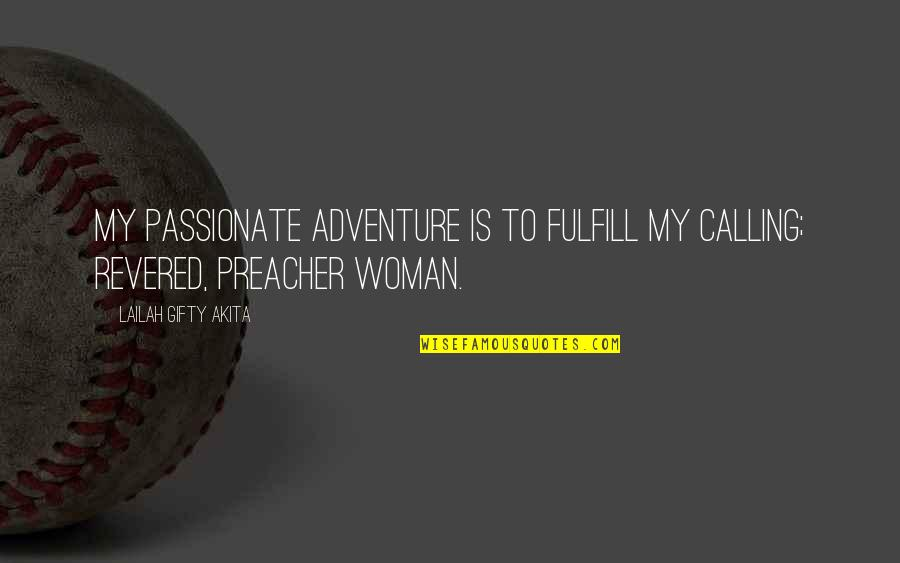 Fulfill'd Quotes By Lailah Gifty Akita: My passionate adventure is to fulfill my calling;