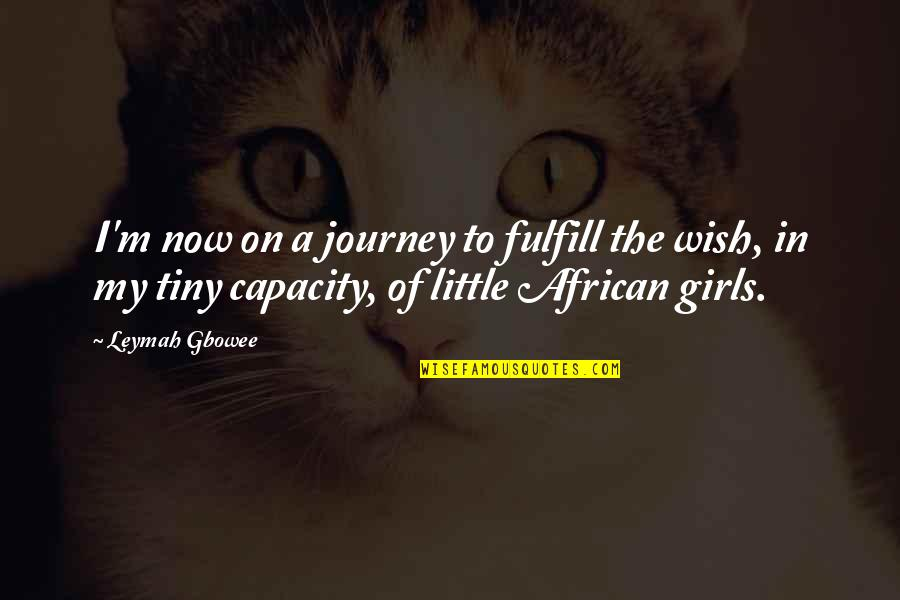Fulfill'd Quotes By Leymah Gbowee: I'm now on a journey to fulfill the