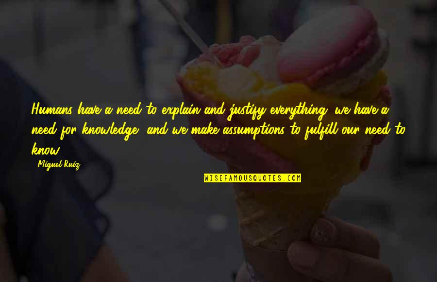 Fulfill'd Quotes By Miguel Ruiz: Humans have a need to explain and justify