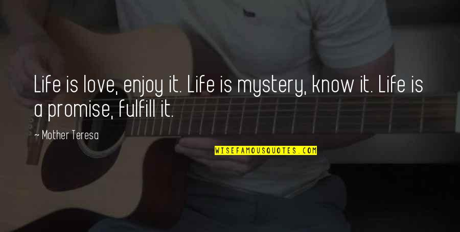 Fulfill'd Quotes By Mother Teresa: Life is love, enjoy it. Life is mystery,