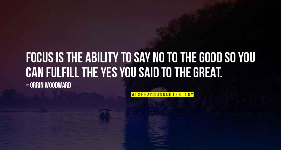 Fulfill'd Quotes By Orrin Woodward: Focus is the ability to say no to
