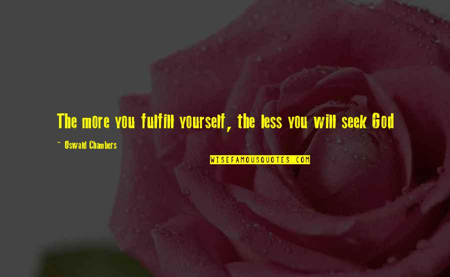 Fulfill'd Quotes By Oswald Chambers: The more you fulfill yourself, the less you