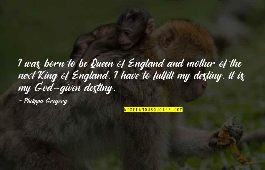 Fulfill'd Quotes By Philippa Gregory: I was born to be Queen of England