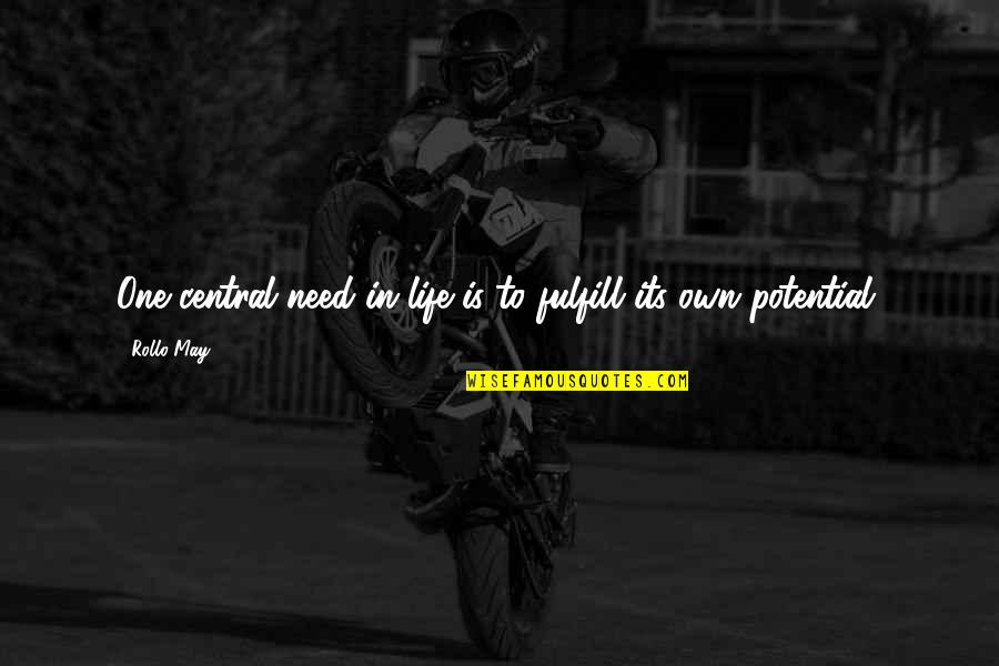 Fulfill'd Quotes By Rollo May: One central need in life is to fulfill